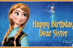 Frozen Anna Celebrates Your Birthday – Happy Birthday Dear Sister