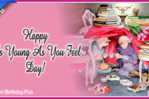 "Happy ""As Young As You Feel Day"" – March 22nd"