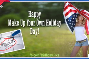 "Happy ""Make Up Your Own Holiday"" Day – March 26"