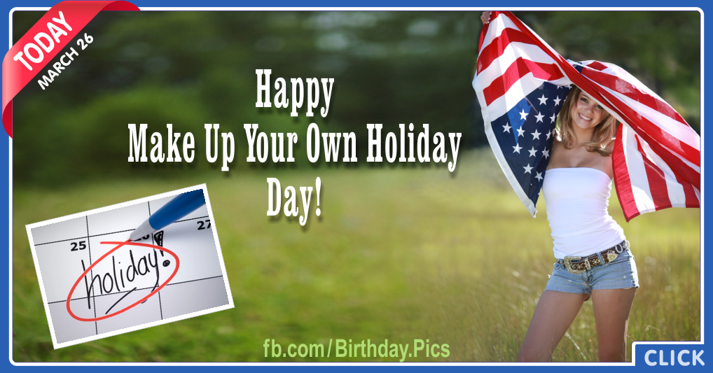 Make up your own holiday day, 26 March