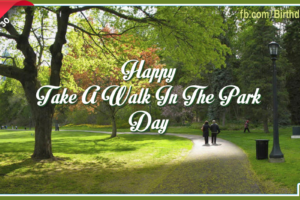 Happy Take A Walk In The Park Day – March 30