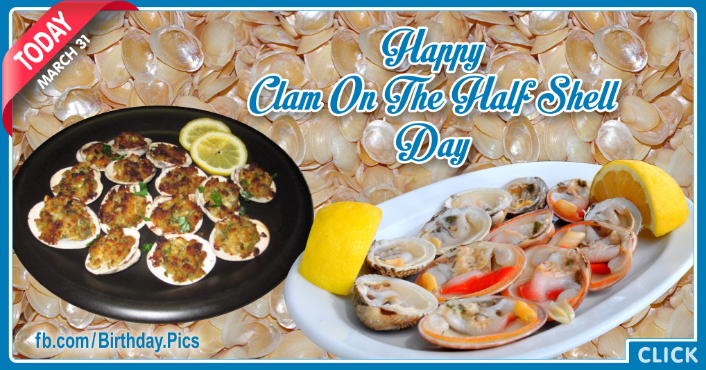 Clam on the half shell day - 31 March