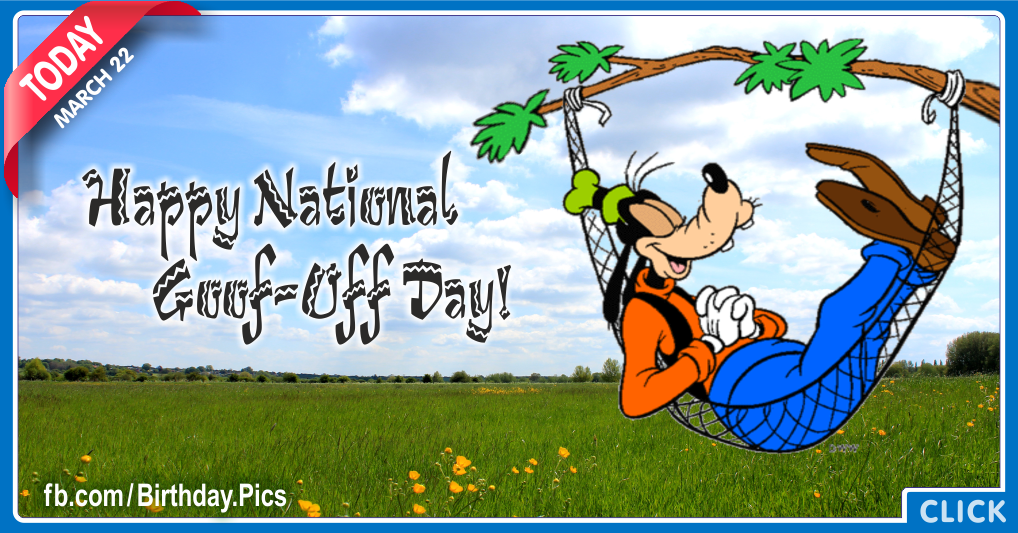 Happy National Goof Off Day 22 March - 001