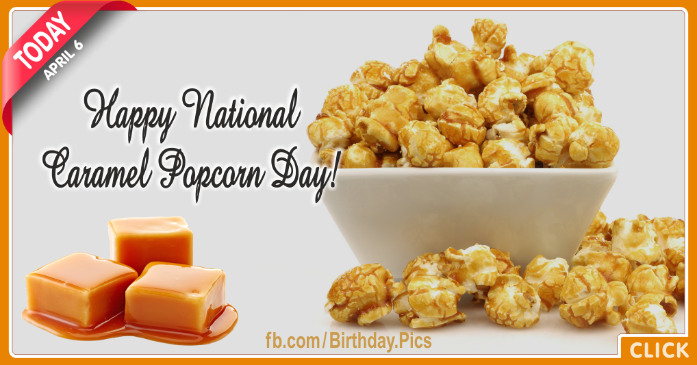 National caramel popcorn day - April 6