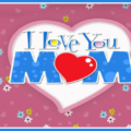 I love you mom - Happy mothers day