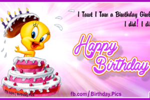 Her Tweety Birthday Cake – Happy Birthday To You
