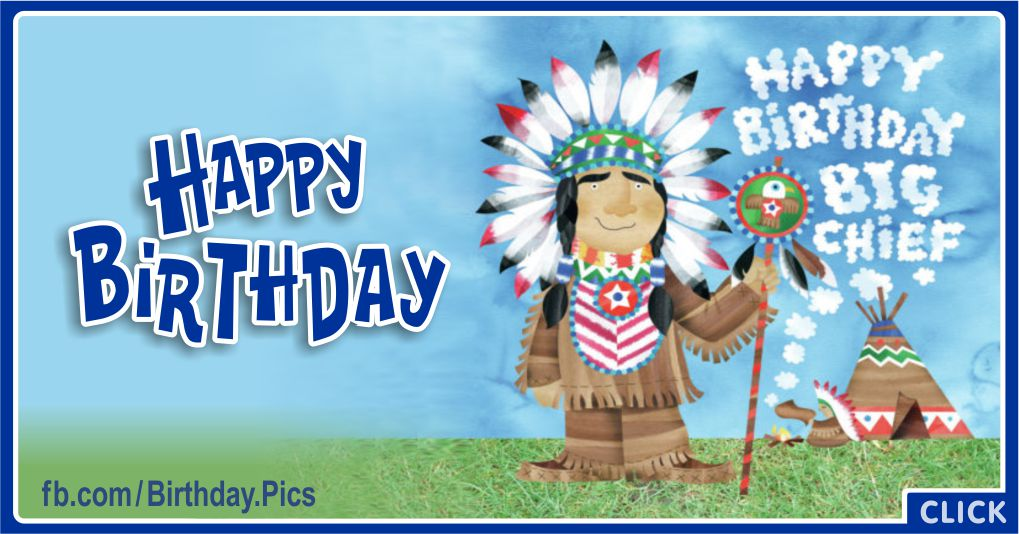 Happy Birthday Big Chief - Native American Birthday Greeting