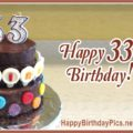 Happy 33rd Birthday with Chocolate Cake