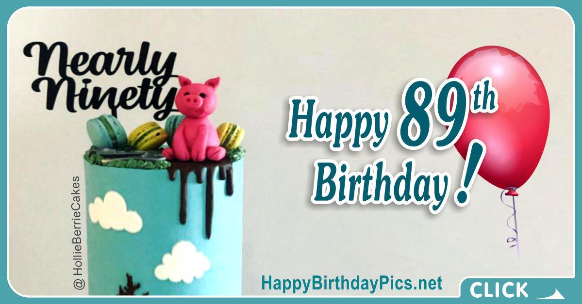 Happy 89th Birthday - Nearly Ninety Card Equivalents