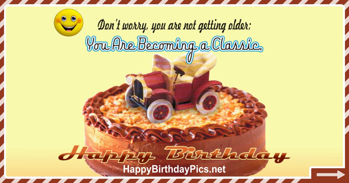 Happy Birthday - You Are Becoming A Classic Funny Card Equivalents