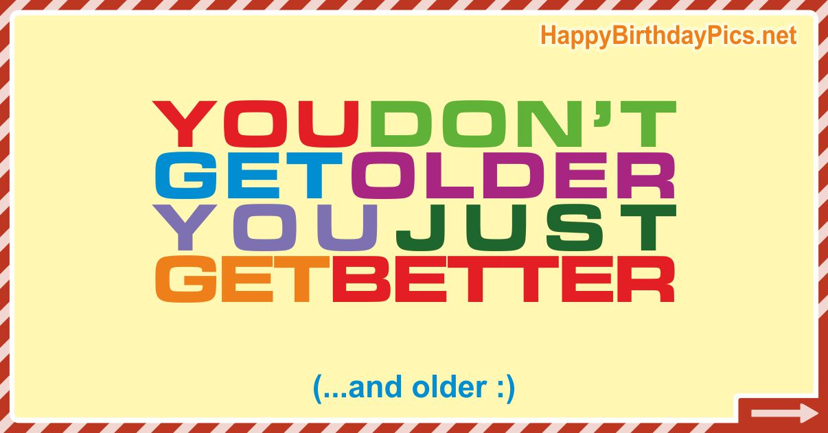 Happy Birthday - Just Get Better Funny Card Equivalents