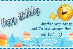 Happy Birthday – I'm Still Younger Than You