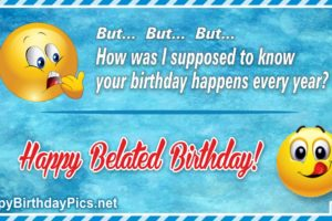 Belated Happy Birthday – Happens Every Year
