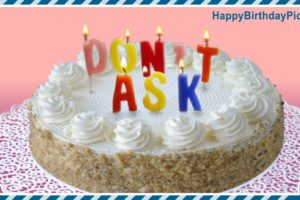 Happy Birthday – Please Don't Ask
