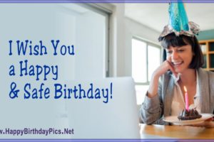 Have a Safe Happy Birthday – We Can Call You For A Virtual Party