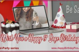 Have a Safe Happy Birthday – Be Safe and Enjoy Your Day